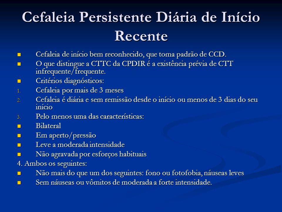 Cefaleia Persistente Diária de Início Recente Cefaleia de início bem reconhecido, que toma padrão de CCD. Cefaleia de início bem reconhecido, que toma