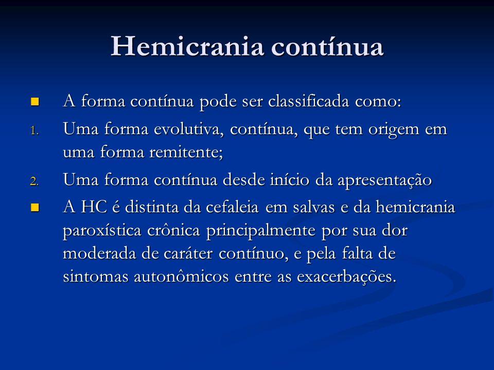 Hemicrania contínua A forma contínua pode ser classificada como: A forma contínua pode ser classificada como: 1. Uma forma evolutiva, contínua, que te