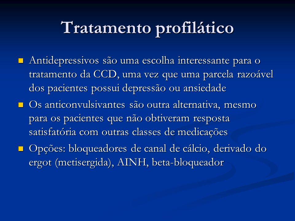 Tratamento profilático Antidepressivos são uma escolha interessante para o tratamento da CCD, uma vez que uma parcela razoável dos pacientes possui de