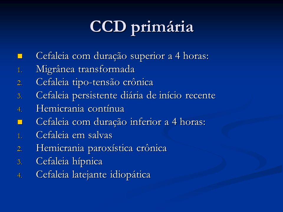 CCD primária Cefaleia com duração superior a 4 horas: Cefaleia com duração superior a 4 horas: 1. Migrânea transformada 2. Cefaleia tipo-tensão crônic