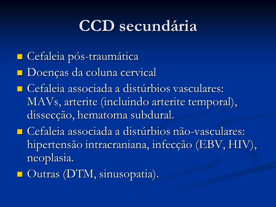 Proposta de classificação para a CCD Cefaleia diária ou quase diária com duração superior a 4 horas, por mais de 15 dias/mês Cefaleia diária ou quase diária com duração superior a 4 horas, por mais de 15 dias/mês 1.