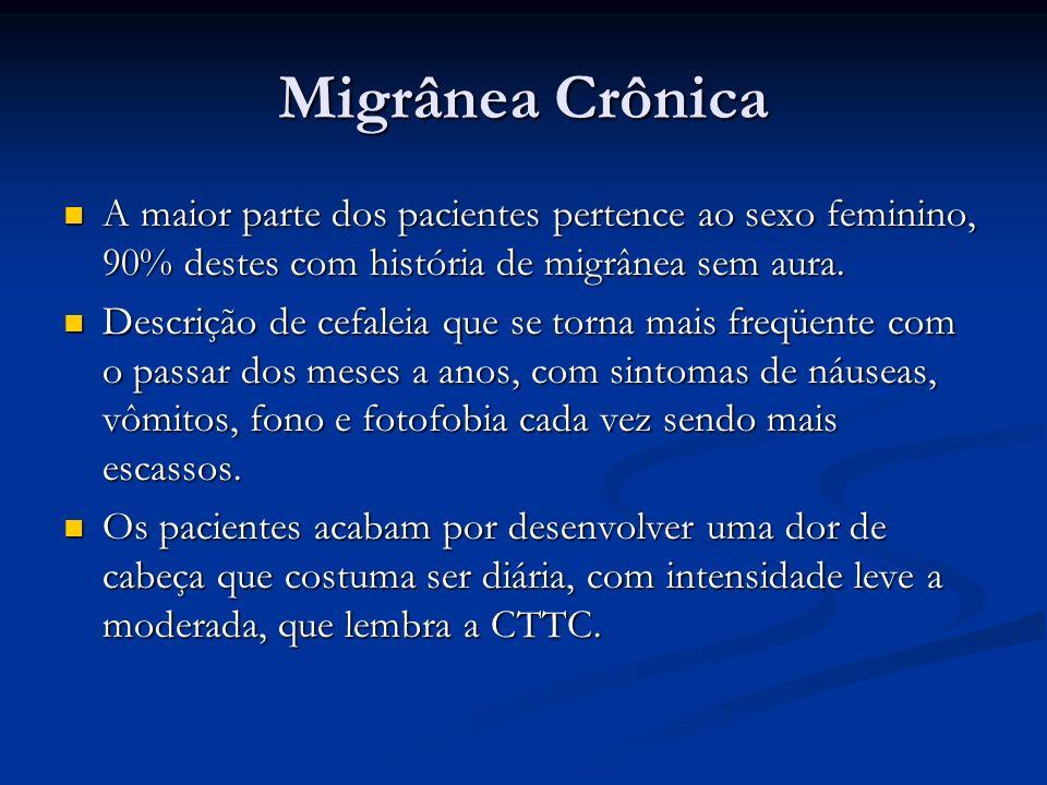 Migrânea crônica Geralmente a história de transformação não consegue ser obtida, motivo por que optou-se pela designação migrânea crônica.