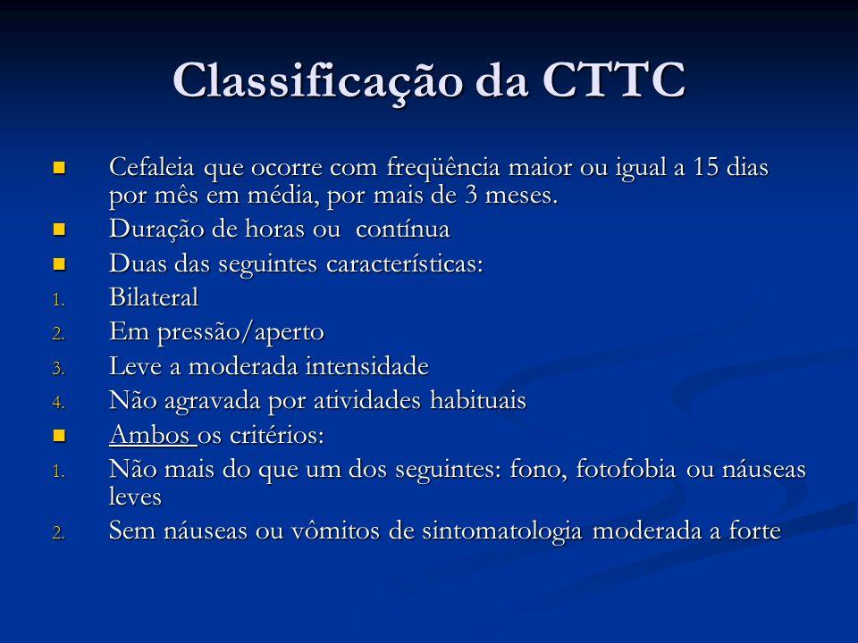 Classificação da CTTC Cefaleia que ocorre com freqüência maior ou igual a 15 dias por mês em média, por mais de 3 meses. Cefaleia que ocorre com freqü