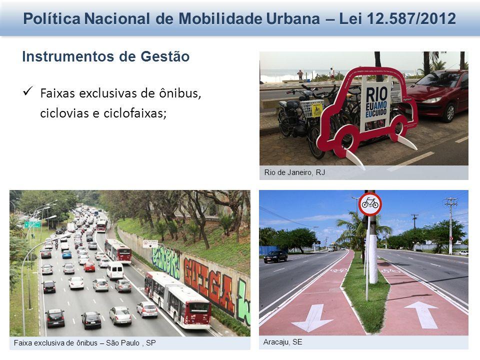 Política Nacional de Mobilidade Urbana – Lei 12.587/2012 Instrumentos de Gestão Faixas exclusivas de ônibus, ciclovias e ciclofaixas; Rio de Janeiro, RJ Aracaju, SE Faixa exclusiva de ônibus – São Paulo, SP