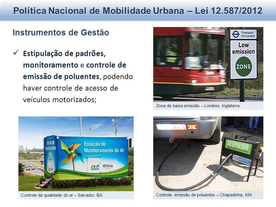 Política Nacional de Mobilidade Urbana – Lei 12.587/2012 Instrumentos de Gestão Estipulação de padrões, monitoramento e controle de emissão de poluent