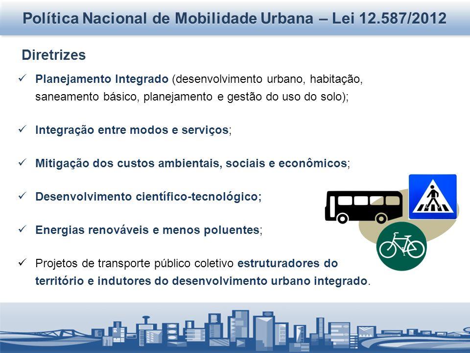 Diretrizes Política Nacional de Mobilidade Urbana – Lei 12.587/2012 Planejamento Integrado (desenvolvimento urbano, habitação, saneamento básico, plan