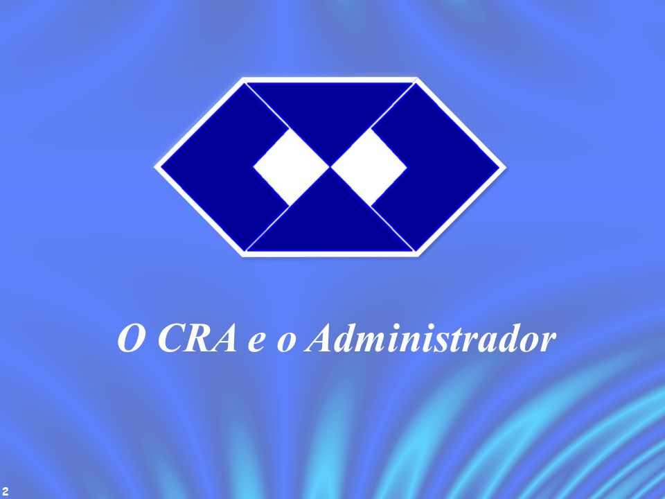 2 O CRA e o Administrador