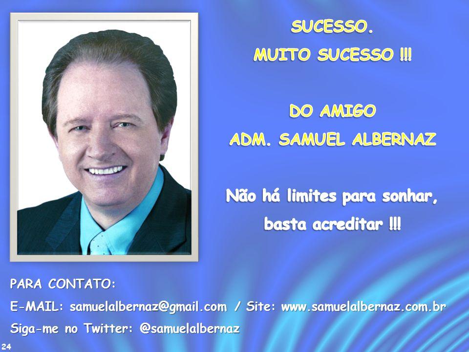 24 PARA CONTATO: E-MAIL: samuelalbernaz@gmail.com / Site: www.samuelalbernaz.com.br Siga-me no Twitter: @samuelalbernaz
