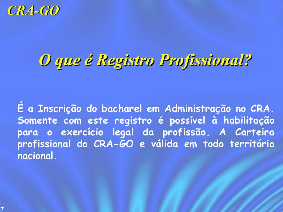 7 É a Inscrição do bacharel em Administração no CRA. Somente com este registro é possível à habilitação para o exercício legal da profissão. A Carteir