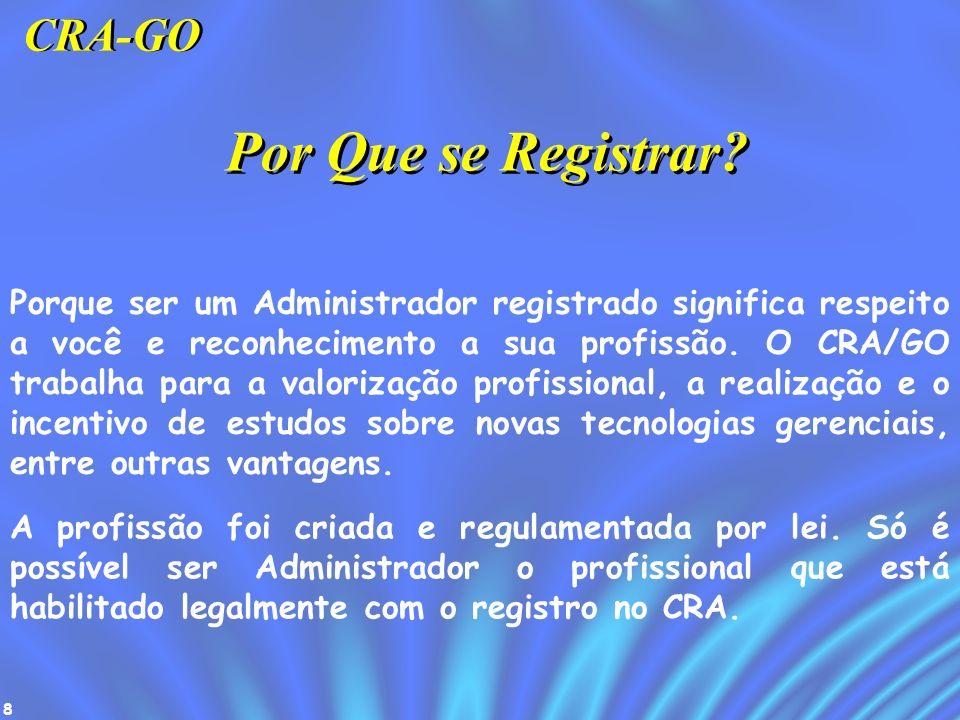 8 Porque ser um Administrador registrado significa respeito a você e reconhecimento a sua profissão. O CRA/GO trabalha para a valorização profissional