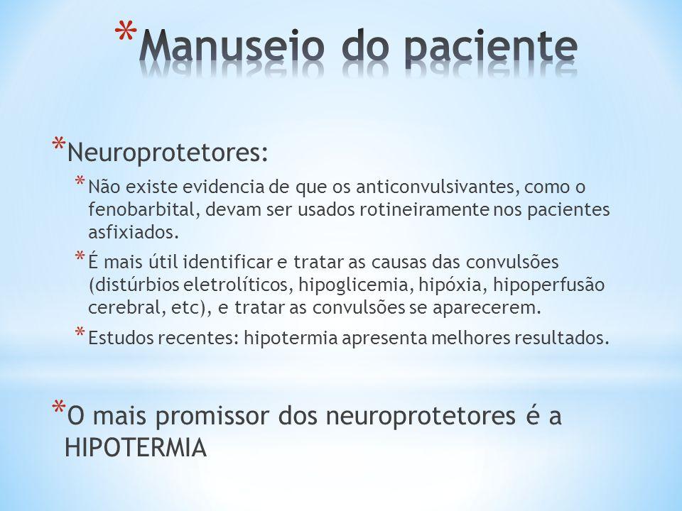 * Neuroprotetores: * Não existe evidencia de que os anticonvulsivantes, como o fenobarbital, devam ser usados rotineiramente nos pacientes asfixiados.