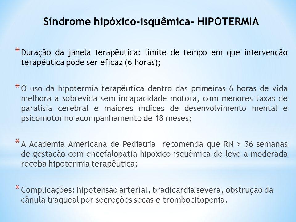 Síndrome hipóxico-isquêmica- HIPOTERMIA * Duração da janela terapêutica: limite de tempo em que intervenção terapêutica pode ser eficaz (6 horas); * O