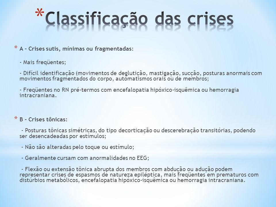 * A - Crises sutis, mínimas ou fragmentadas: - Mais freqüentes; - Difícil identificação (movimentos de deglutição, mastigação, sucção, posturas anorma