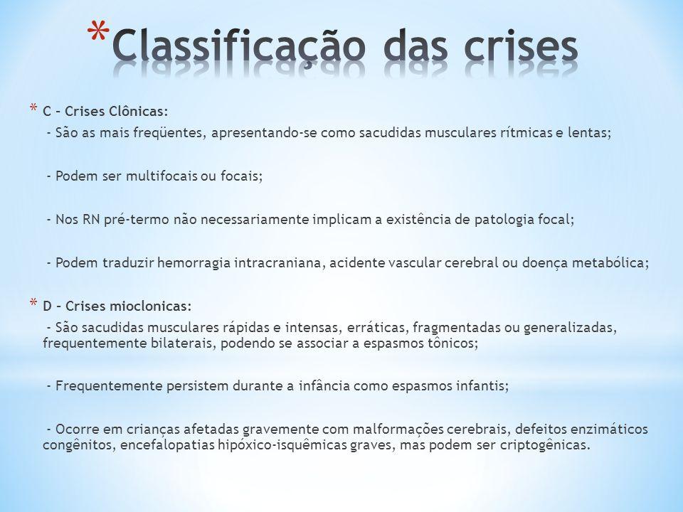 * C - Crises Clônicas: - São as mais freqüentes, apresentando-se como sacudidas musculares rítmicas e lentas; - Podem ser multifocais ou focais; - Nos
