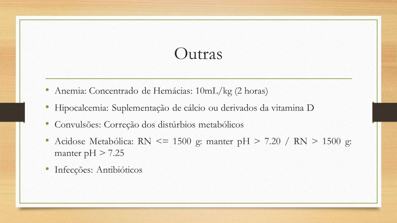 Outras Anemia: Concentrado de Hemácias: 10mL/kg (2 horas) Hipocalcemia: Suplementação de cálcio ou derivados da vitamina D Convulsões: Correção dos di
