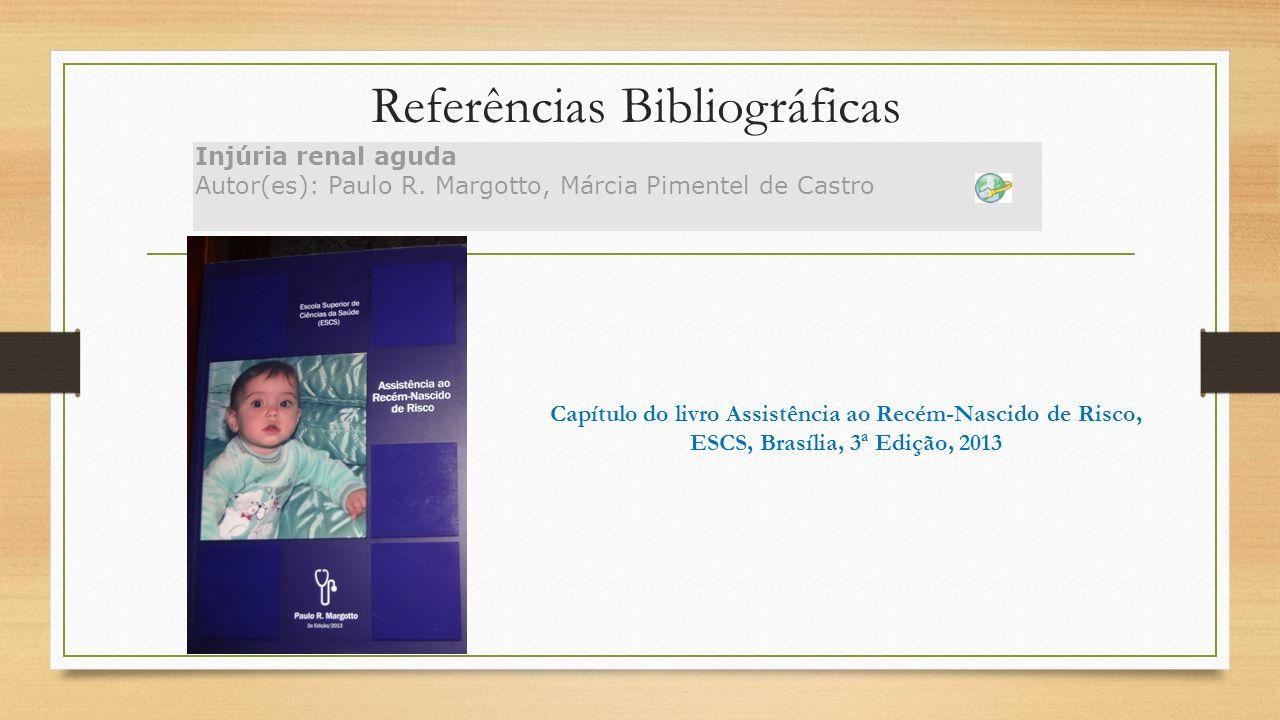 Referências Bibliográficas Injúria renal aguda Autor(es): Paulo R. Margotto, Márcia Pimentel de Castro Capítulo do livro Assistência ao Recém-Nascido