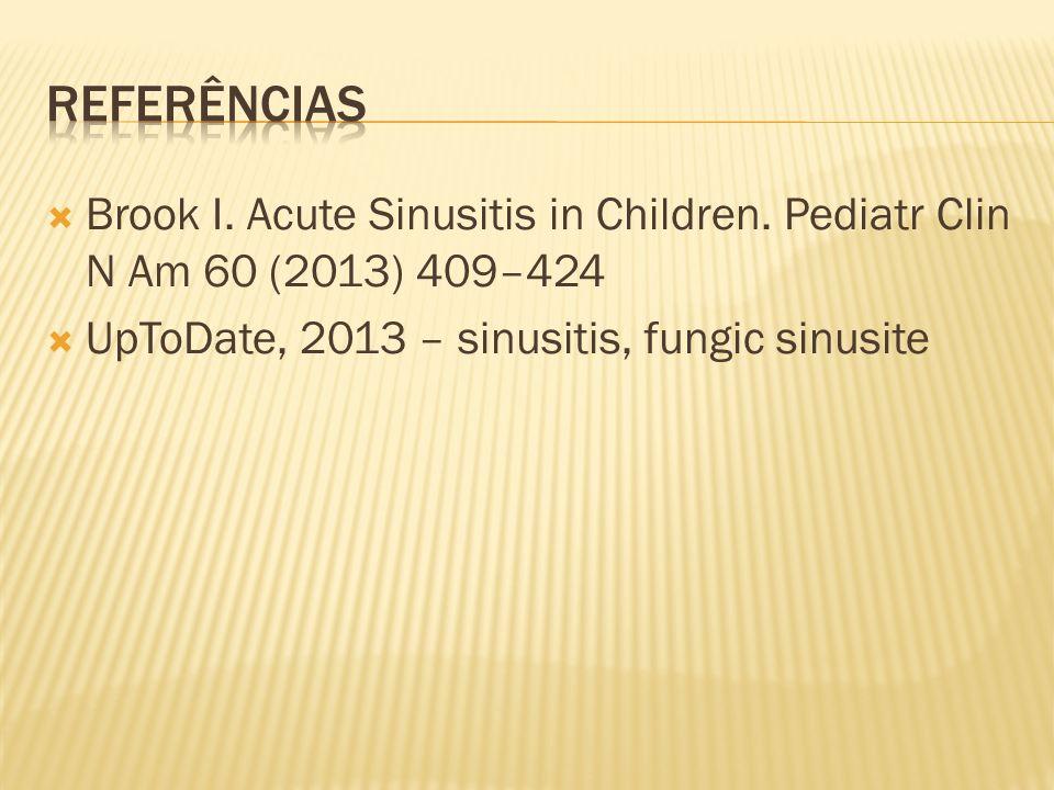 Brook I. Acute Sinusitis in Children. Pediatr Clin N Am 60 (2013) 409–424 UpToDate, 2013 – sinusitis, fungic sinusite