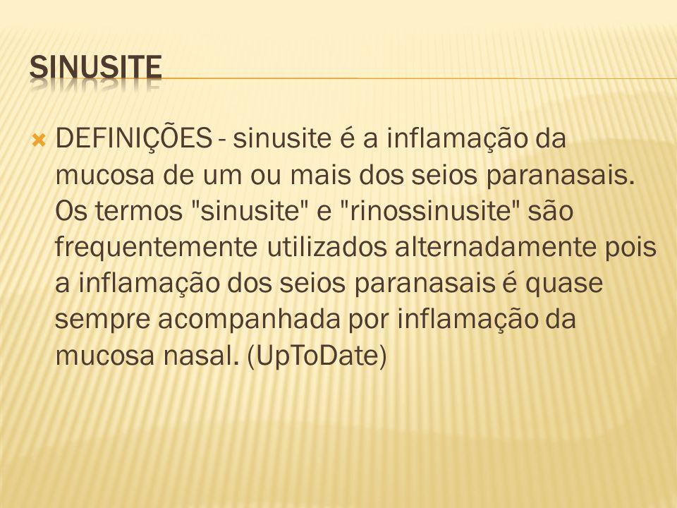DEFINIÇÕES - sinusite é a inflamação da mucosa de um ou mais dos seios paranasais. Os termos