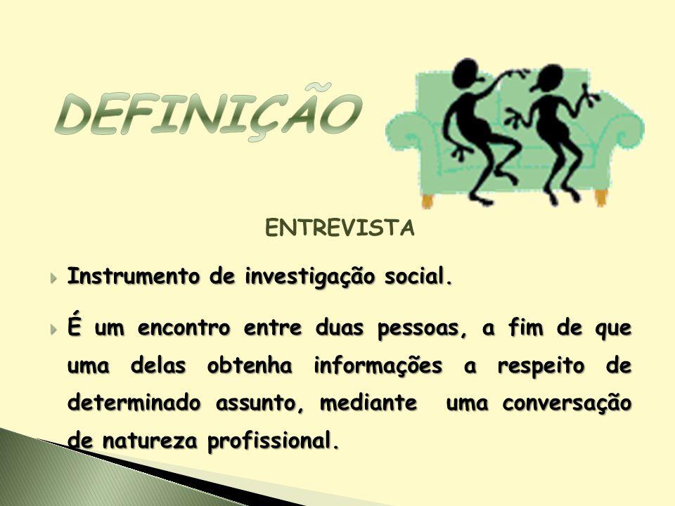 ENTREVISTA Instrumento de investigação social. Instrumento de investigação social. É um encontro entre duas pessoas, a fim de que uma delas obtenha in