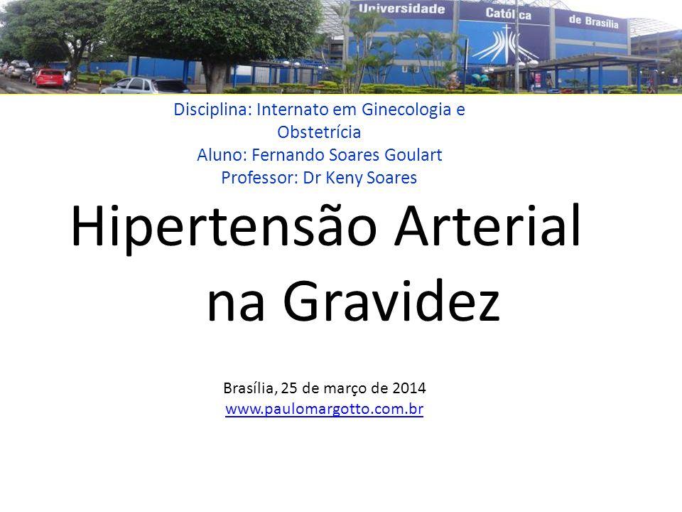 Disciplina: Internato em Ginecologia e Obstetrícia Aluno: Fernando Soares Goulart Professor: Dr Keny Soares Hipertensão Arterial na Gravidez Brasília,