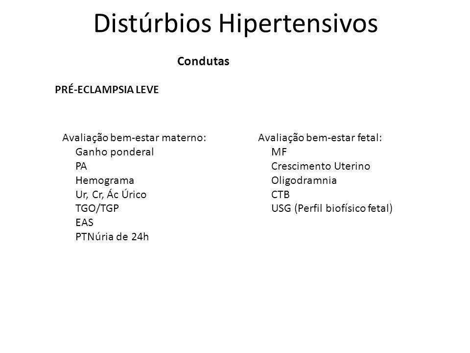 Distúrbios Hipertensivos Avaliação bem-estar materno: Ganho ponderal PA Hemograma Ur, Cr, Ác Úrico TGO/TGP EAS PTNúria de 24h Avaliação bem-estar feta