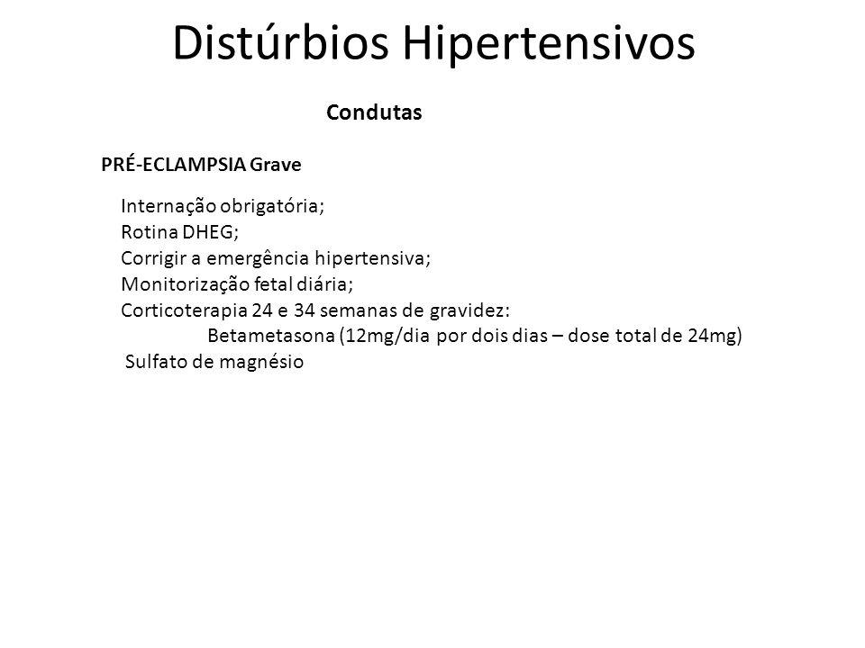 Distúrbios Hipertensivos Condutas PRÉ-ECLAMPSIA Grave Internação obrigatória; Rotina DHEG; Corrigir a emergência hipertensiva; Monitorização fetal diá