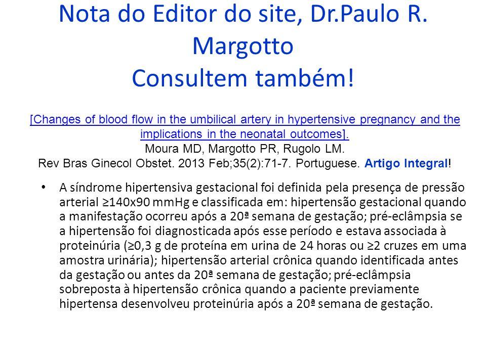 Nota do Editor do site, Dr.Paulo R. Margotto Consultem também! A síndrome hipertensiva gestacional foi definida pela presença de pressão arterial 140x