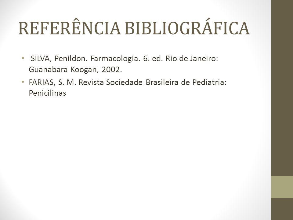 REFERÊNCIA BIBLIOGRÁFICA SILVA, Penildon.Farmacologia.