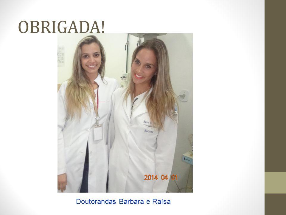 OBRIGADA! Doutorandas Barbara e Raísa