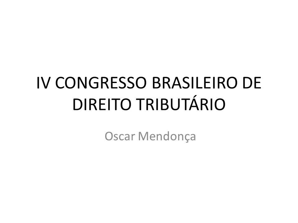 IV CONGRESSO BRASILEIRO DE DIREITO TRIBUTÁRIO Oscar Mendonça