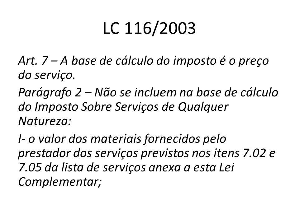 LC 116/2003 Art. 7 – A base de cálculo do imposto é o preço do serviço. Parágrafo 2 – Não se incluem na base de cálculo do Imposto Sobre Serviços de Q
