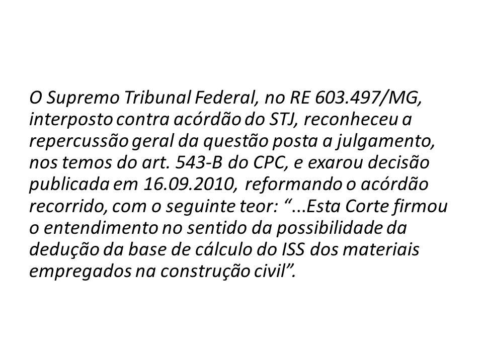 O Supremo Tribunal Federal, no RE 603.497/MG, interposto contra acórdão do STJ, reconheceu a repercussão geral da questão posta a julgamento, nos temo