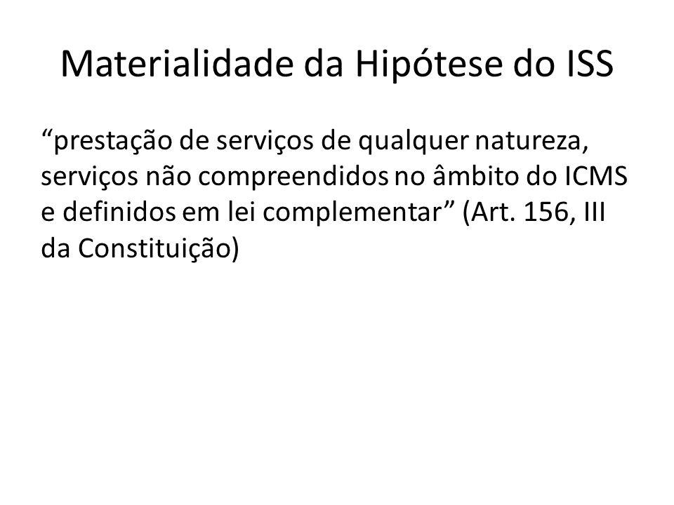 Materialidade da Hipótese do ISS prestação de serviços de qualquer natureza, serviços não compreendidos no âmbito do ICMS e definidos em lei complemen