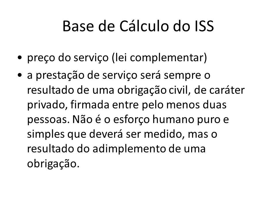 Base de Cálculo do ISS preço do serviço (lei complementar) a prestação de serviço será sempre o resultado de uma obrigação civil, de caráter privado,