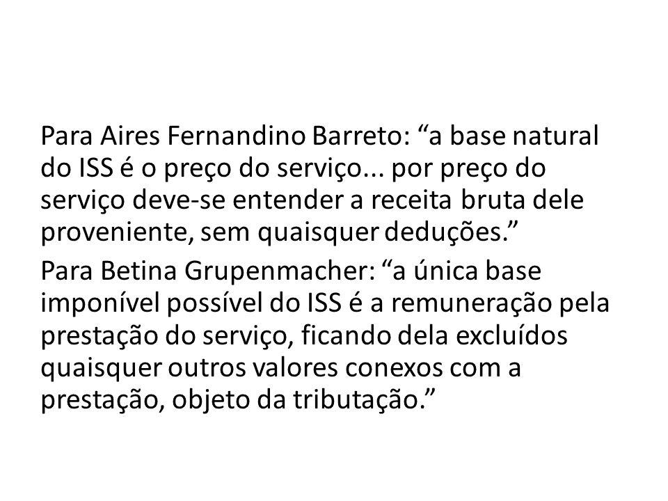 Para Aires Fernandino Barreto: a base natural do ISS é o preço do serviço... por preço do serviço deve-se entender a receita bruta dele proveniente, s