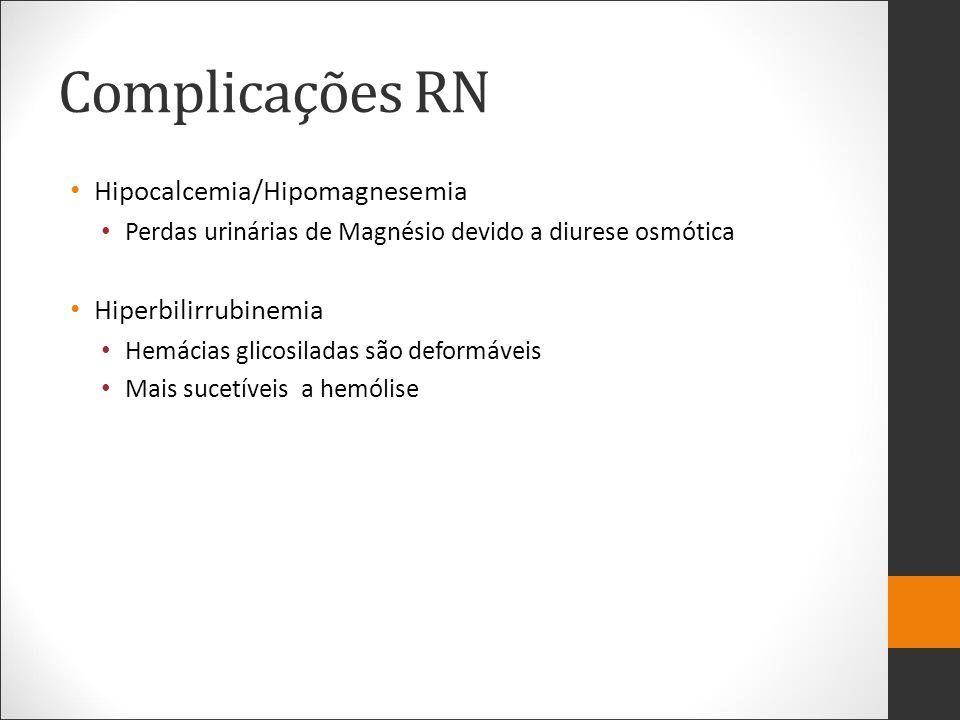 Complicações RN Hipocalcemia/Hipomagnesemia Perdas urinárias de Magnésio devido a diurese osmótica Hiperbilirrubinemia Hemácias glicosiladas são defor