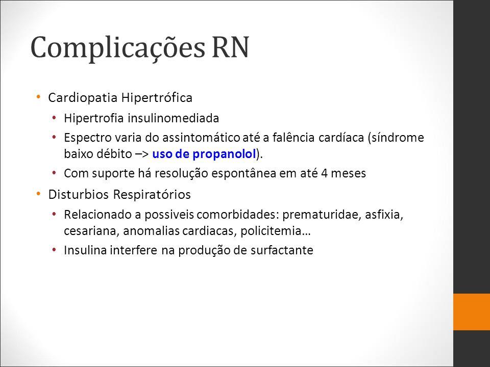 Complicações RN Cardiopatia Hipertrófica Hipertrofia insulinomediada Espectro varia do assintomático até a falência cardíaca (síndrome baixo débito –>