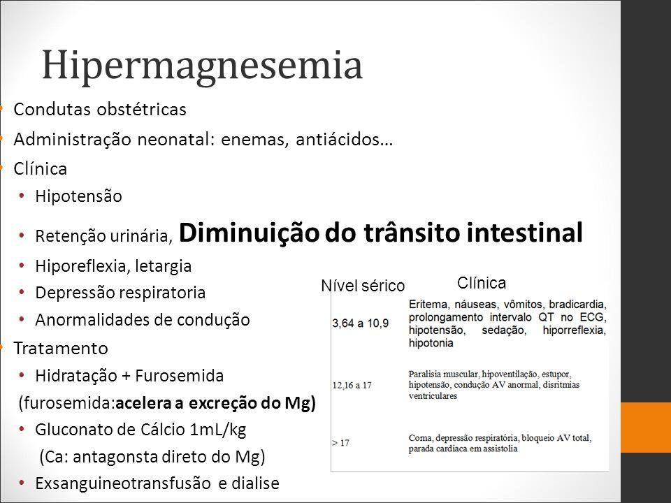 Hipermagnesemia Condutas obstétricas Administração neonatal: enemas, antiácidos… Clínica Hipotensão Retenção urinária, Diminuição do trânsito intestin