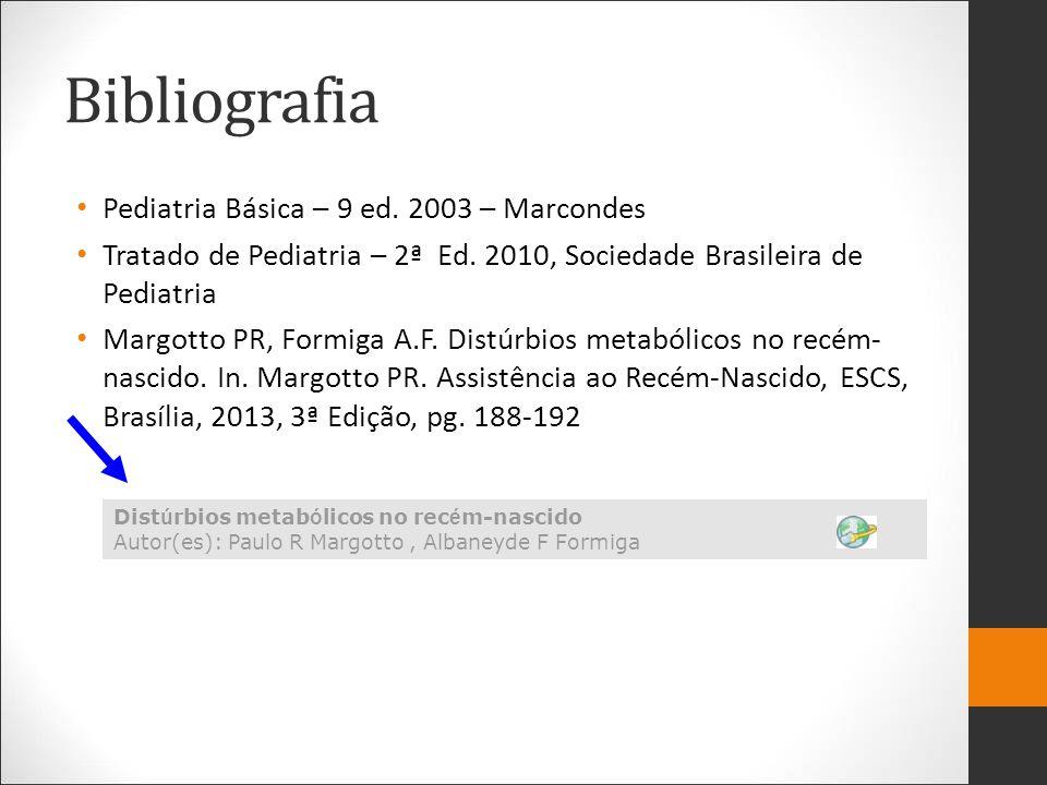 Bibliografia Pediatria Básica – 9 ed. 2003 – Marcondes Tratado de Pediatria – 2ª Ed. 2010, Sociedade Brasileira de Pediatria Margotto PR, Formiga A.F.