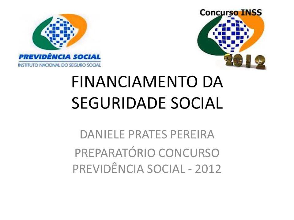 FINANCIAMENTO DA SEGURIDADE SOCIAL DANIELE PRATES PEREIRA PREPARATÓRIO CONCURSO PREVIDÊNCIA SOCIAL - 2012