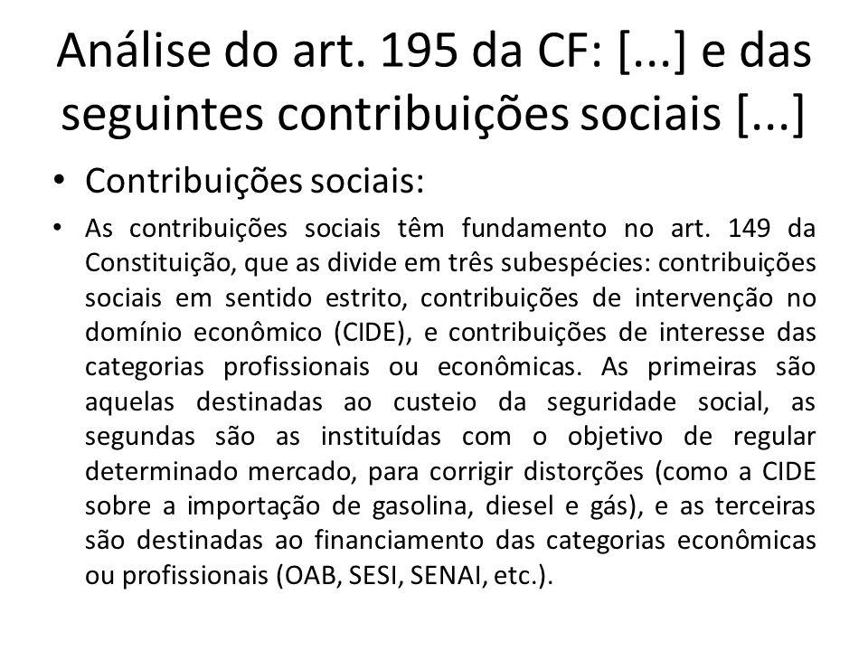 Análise do art. 195 da CF: [...] e das seguintes contribuições sociais [...] Contribuições sociais: As contribuições sociais têm fundamento no art. 14