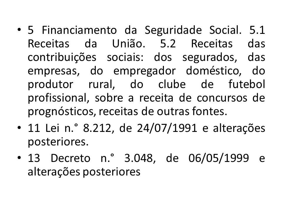 5 Financiamento da Seguridade Social. 5.1 Receitas da União. 5.2 Receitas das contribuições sociais: dos segurados, das empresas, do empregador domést