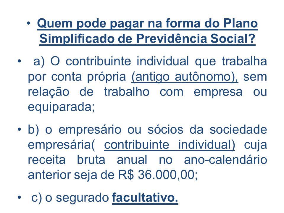 Quem pode pagar na forma do Plano Simplificado de Previdência Social? a) O contribuinte individual que trabalha por conta própria (antigo autônomo), s