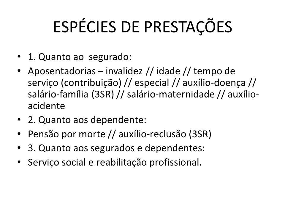 ESPÉCIES DE PRESTAÇÕES 1. Quanto ao segurado: Aposentadorias – invalidez // idade // tempo de serviço (contribuição) // especial // auxílio-doença //