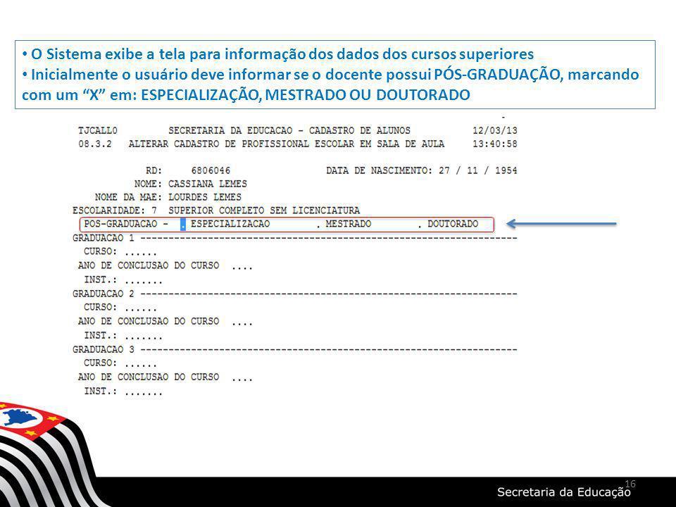 16 O Sistema exibe a tela para informação dos dados dos cursos superiores Inicialmente o usuário deve informar se o docente possui PÓS-GRADUAÇÃO, marc