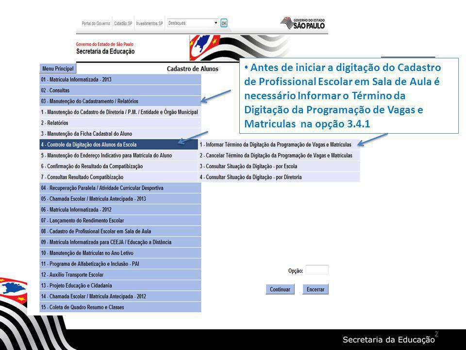 2 Antes de iniciar a digitação do Cadastro de Profissional Escolar em Sala de Aula é necessário Informar o Término da Digitação da Programação de Vaga