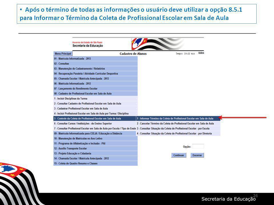 26 Após o término de todas as informações o usuário deve utilizar a opção 8.5.1 para Informar o Término da Coleta de Profissional Escolar em Sala de A