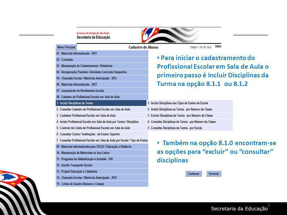 5 Para iniciar o cadastramento do Profissional Escolar em Sala de Aula o primeiro passo é Incluir Disciplinas da Turma na opção 8.1.1 ou 8.1.2 Também na opção 8.1.0 encontram-se as opções para excluir ou consultar disciplinas
