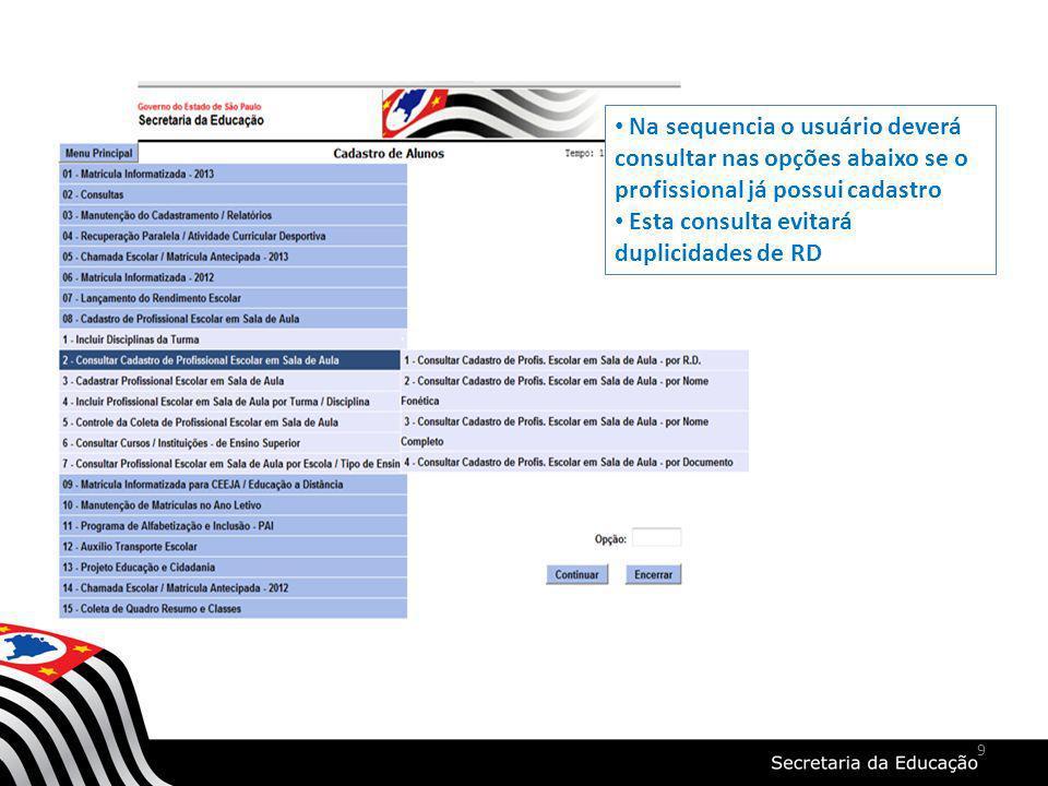 9 Na sequencia o usuário deverá consultar nas opções abaixo se o profissional já possui cadastro Esta consulta evitará duplicidades de RD