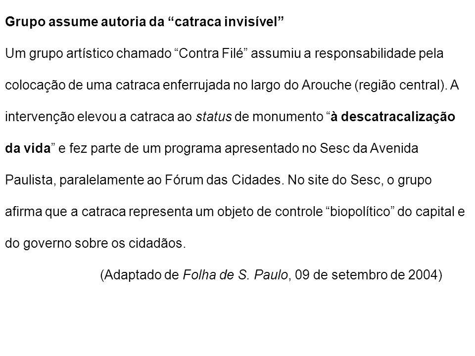 Grupo assume autoria da catraca invisível Um grupo artístico chamado Contra Filé assumiu a responsabilidade pela colocação de uma catraca enferrujada